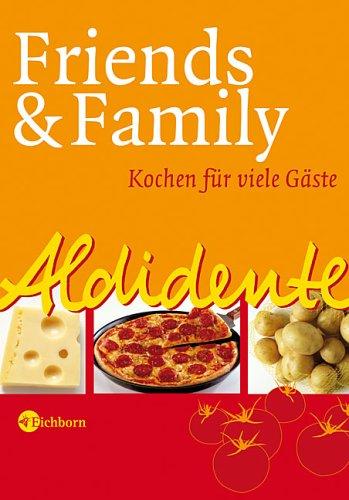 9783821860008: Aldidente - Friends & Family. Kochen für viele Gäste