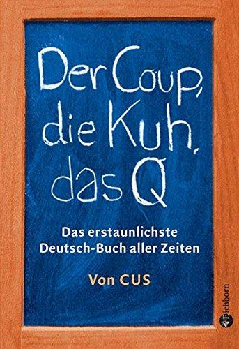 9783821860152: Der Coup, die Kuh, das Q: Das erstaunlichste Deutsch-Buch aller Zeiten