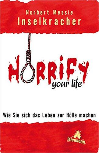 9783821860954: Horrify your life: Wie Sie sich das Leben zur H�lle machen