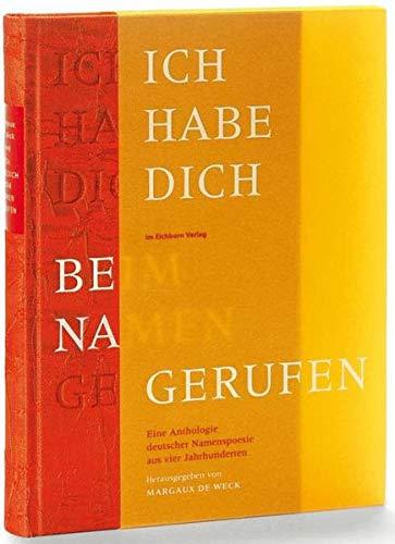 Ich habe dich beim Namen gerufen: Eine Anthologie deutscher Namenspoesie aus vier Jahrhunderten (...