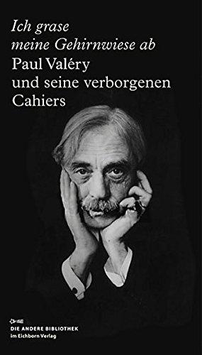 9783821862422: Ich grase meine Gehirnwiese ab: Paul Valéry und seine verborgenen Cahiers