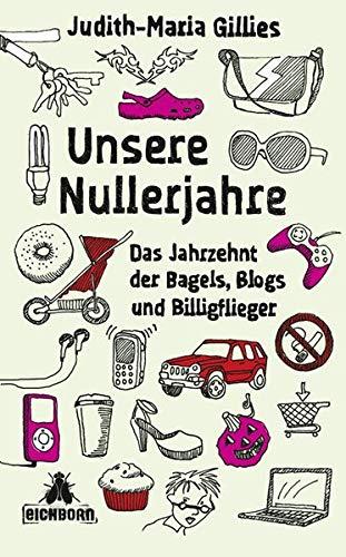 9783821865010: Unsere Nullerjahre: Das Jahrzehnt der Bagels, Blogs und Billigflieger