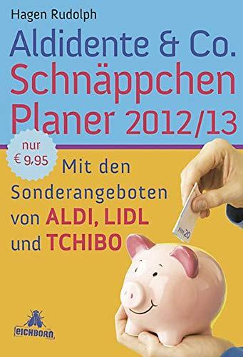 Aldidente & Co. Schnäppchenplaner 2012/2013: Mit den