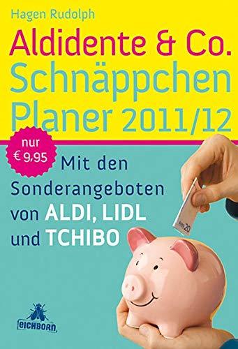 9783821866055: Aldidente & Co. Schn�ppchenplaner 2011/2012: Mit den Sonderangeboten von Aldi, Lidl und Tchibo