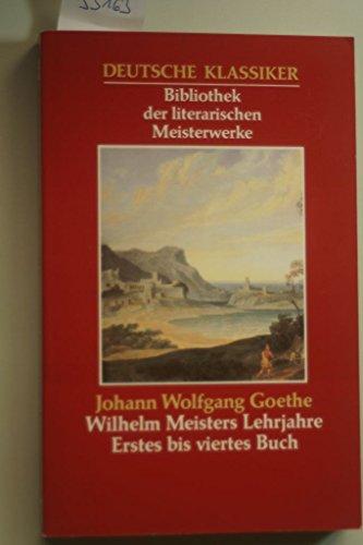 Wilhelm Meisters Lehrjahre Erstes bis viertes Buch: Johann Wolfgang Goethe