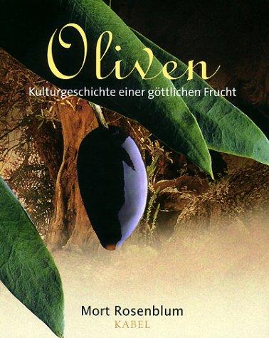 Oliven. Kulturgeschichte einer göttlichen Frucht. (3822504629) by Mort Rosenblum