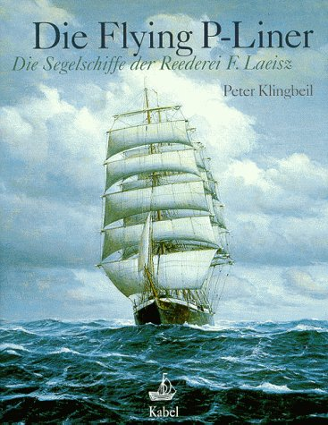 9783822504727: Die Flying P-Liner. Die Segelschiffe der Reederei F. Laeisz