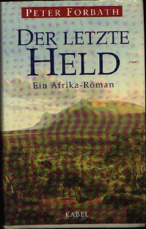 Der letzte Held. Ein Afrika- Roman. (9783822505007) by Peter Forbath