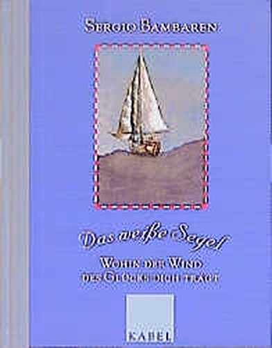 9783822505489: Das weiße Segel: Wohin der Wind des Glücks dich trägt