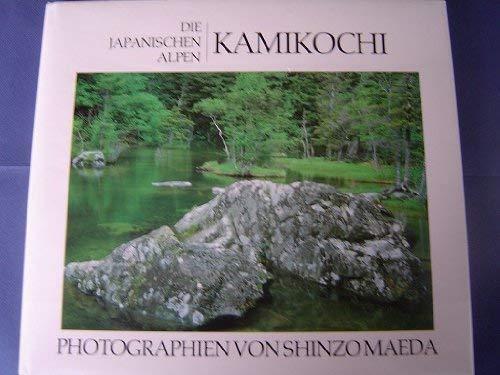 die japanischen alpen kamikochi photographien von shinzo: magoichi kushida text