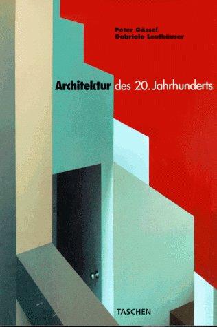 Architektur des 20. Jahrhunderts.: Gössel, Peter und Gabriele Leuthäuser: