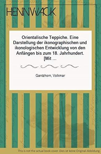 Orientalische Teppiche : Eine Darstellung der ikonographischen und ikonologischen Entwicklung von ...