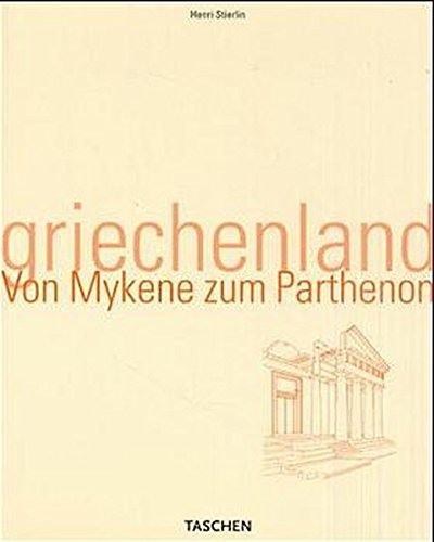 Greece: From Mycenae to the Parthenon (Taschen's: Henri Stierlin