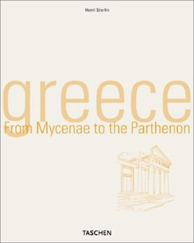 Greece: From Mycenae to the Parthenon (Taschen's: Stierlin, Henri