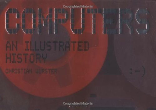 Computers: An Illustrated History: Wurster, Christian