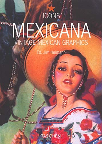 Mexicana : Vintage Mexican Graphics: Ed. Jim Heimann