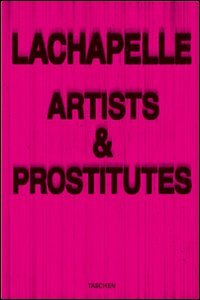 LaChapelle: Artists and Prostitutes: LaChapelle, David [Photographer]