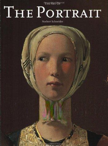 The Art of the Portrait (Masterpieces of European Portrait Painting, 1420-1670): Schneider, Norbert