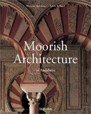 Moorish Architecture in Andalusia.: Barrucand, Marianne ; Bednorz, Achim