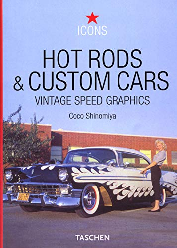 Hot Rods and Custom Cars: Vintage Speed Graphics (9783822826225) by Coco Shinomiya; Tony Thacker