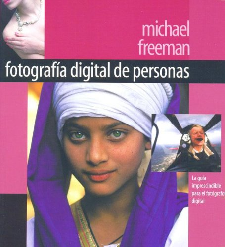 Fotografia Digital De Personas/digital Photography of People (Spanish Edition) (3822836192) by Michael Freeman