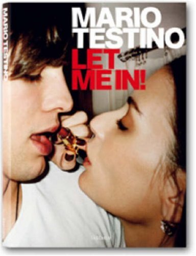 MARIO TESTINO: LET ME IN - DELUXE LIMITED EDITION SIGNED BY THE PHOTOGRAPHER: TESTINO, MARIO). ...