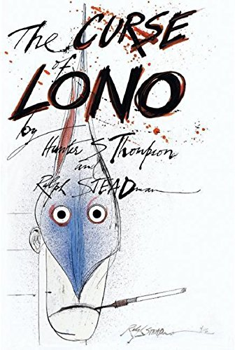 The Curse of Lono: Hunter S. Thompson; Steve Crist [Editor]; Ralph Steadman [Illustrator];