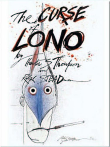 The curse of Lono / by Hunter S. Thompson and Ralph Steadman: Thompson, Hunter S. ; Steadman, ...