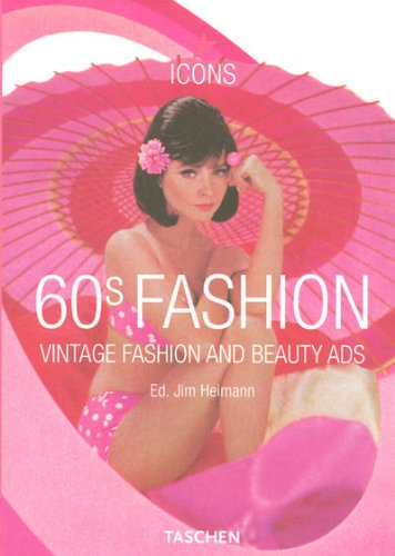 60s Fashion: Vintage Fashion and Beauty Ads (Taschen Icon Series): Jim Heiman; Introduction-Laura ...