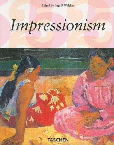 Impressionism: Impressionist Art 1860-1920 Part One: Impressionism: Ingo F. Walther