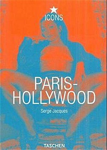 Paris-Hollywood (TASCHEN Icons Series): Editor-Gilles N?ret; Photographer-Serge Jacques