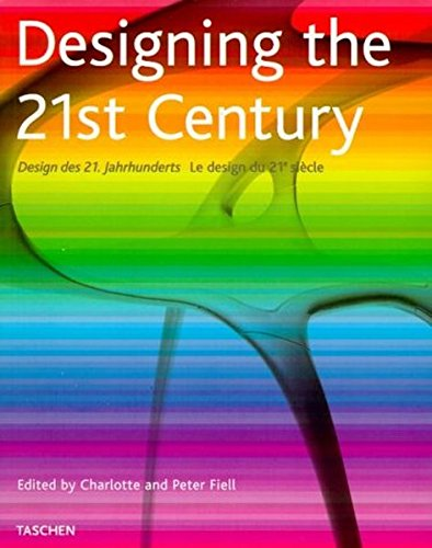 Designing the 21st Century / Le Design: Fiell, Charlotte; Fiell,