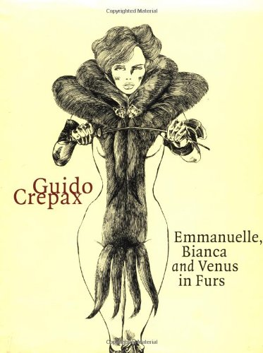 Emmanuelle, Bianca and Venus in Furs (Evergreen): Guido Crepax, Paolo Caneppele (Introduction), ...