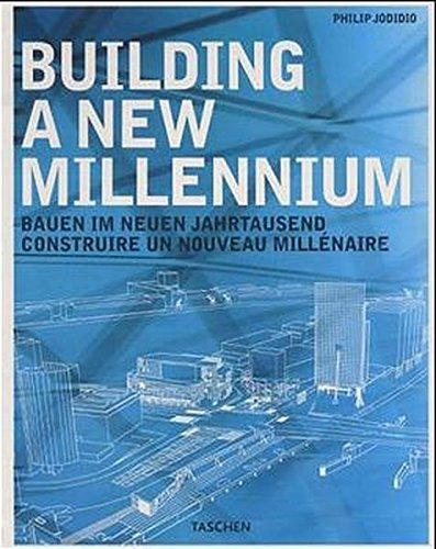 Building a New Millennium: Architecture Today and Tomorrow (Specials) (German and English Edition) (3822863904) by Jodidio, Philip