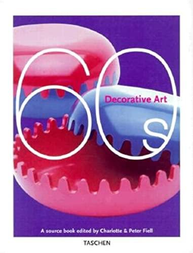 Decorative Art 1960s: Editor-Charlotte Fiell; Editor-Peter