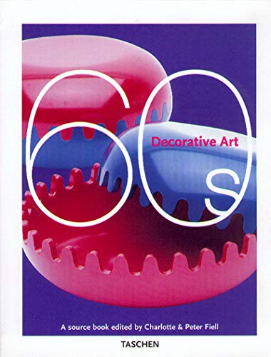 Decorative Art 1960s: Editor-Charlotte Fiell; Editor-Peter Fiell