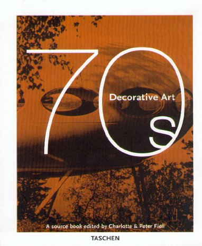 Decorative Art 1970s: Editor-Charlotte Fiell; Editor-Peter