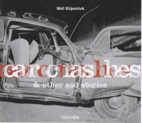Car Crashes & other sad stories.: Kilpatrick, Mell (photographer).