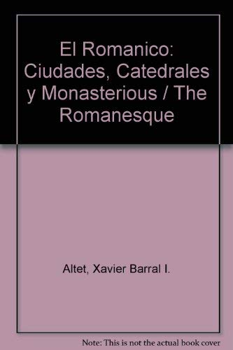 El Romanico: Ciudades, Catedrales y Monasterious / The Romanesque (Spanish Edition) (3822868000) by Xavier Barral I. Altet; Henri Stierlin