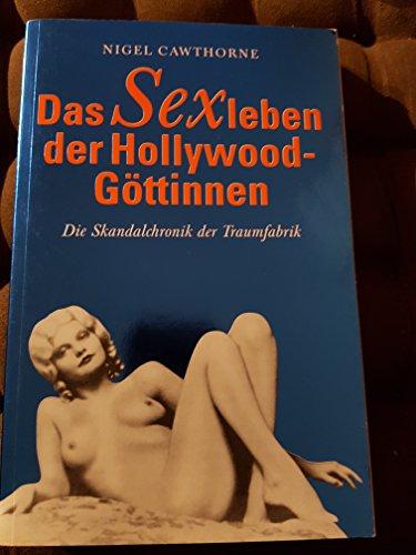 9783822869598: Das Sexleben der Hollywood- Göttinnen. Die Skandalchronik der Traumfabrik.