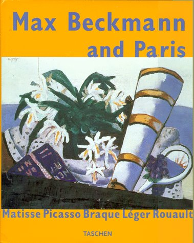 Max Beckmann and Paris: Matisse Picasso Braque: BEZZOLA, Tobia