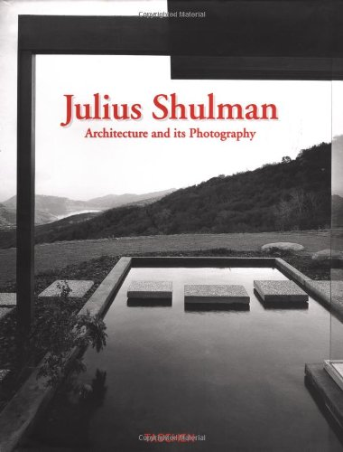 Julius Shulman: Architecture and its Photography: Shulman, Julius