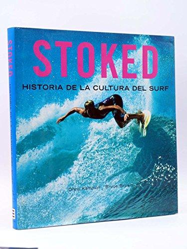 Stoked.historia de la cultura del surf.: Kampion, Drew.Brown Bruce
