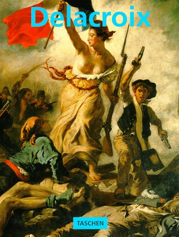 Eugène Delacroix, 1798-1863: The Prince of Romanticism: Neret, Gilles