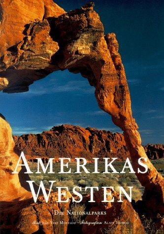 Amerikas Westen. Die Nationalparks.: MONTAGU, JEAN-YVES und