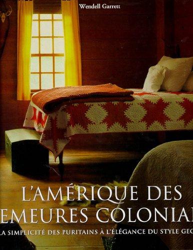 9783822881248: L'Amérique des demeures coloniales : De la simplicité des puritains à l'élégance du style Georgian