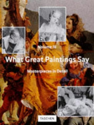 What Great Paintings Say, Vol. 3: Masterpieces in Detail: Rainer Hagen; Rose-Marie Hagen