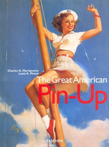 The Great American Pin-Up (Jumbo Series): Charles G. Martignette Dr. and Louis K. Meisel