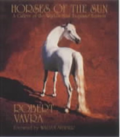 Horses of the Sun: A Gallery of the World's Most Exquisite Equines: Vavra, Robert