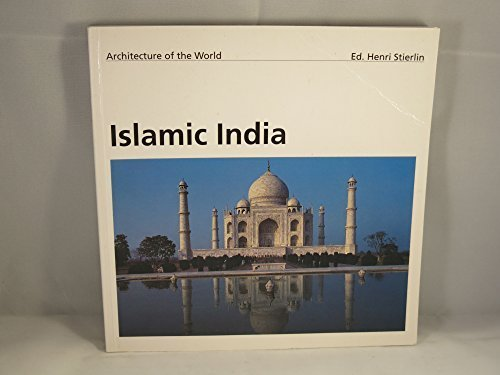 Islamic India (Architecture of the World, 8): Andreas Volwahsen